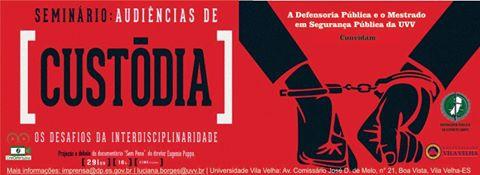 Projeto Audiências de Custódia é tema de seminário na Universidade de Vila Velha