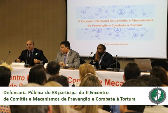 Defensoria Pública participa do II Encontro de Comitês e Mecanismos de Prevenção e Combate à Tortura