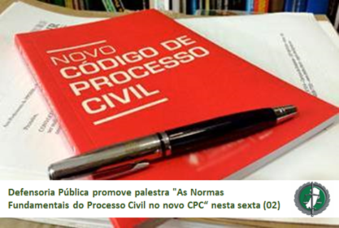 "Defensoria Pública promove palestra ""As Normas fundamentais do Processo Civil no novo CPC"""