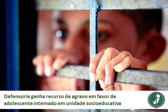Defensoria ganha recurso de agravo em favor de adolescente internado em unidade socioeducativa