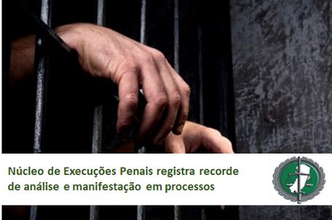 Núcleo de Execuções Penais da DPES registra recorde de análise e manifestação em processos